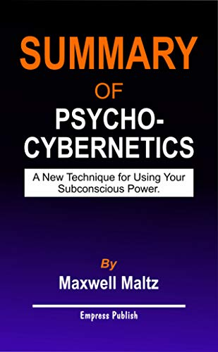 Summary of Psycho-Cybernetics by Maxwell Maltz: A new technique for using your Subconscious Power (English Edition)