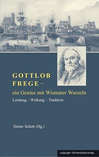 Gottlob Frege – ein Genius mit Wismarer Wurzeln: Leistung – Wirkung – Tradition