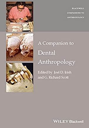 A Companion to Dental Anthropology (Wiley Blackwell Companions to Anthropology) by Joel D. Irish G. Richard Scott(2015-12-14)