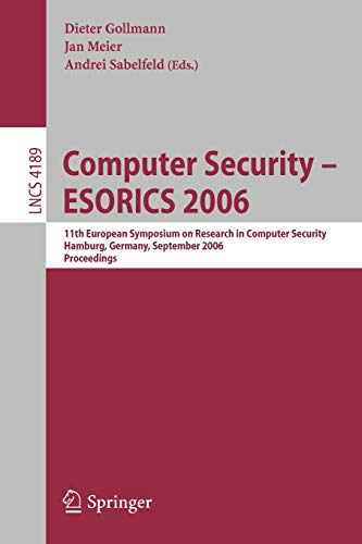 Computer Security - ESORICS 2006: 11th European Symposium on Research in Computer Security, Hamburg, Germany, September 18-20, 2006, Proceedings (Lecture Notes in Computer Science (4189), Band 4189)