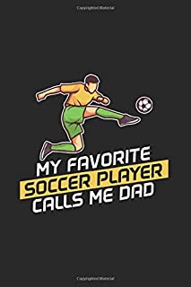 My Favorite Soccer Player Calls Me Dad: Our Crazy Family Memories Journal For Soccer Player, Coach And Passionate Lover   ...