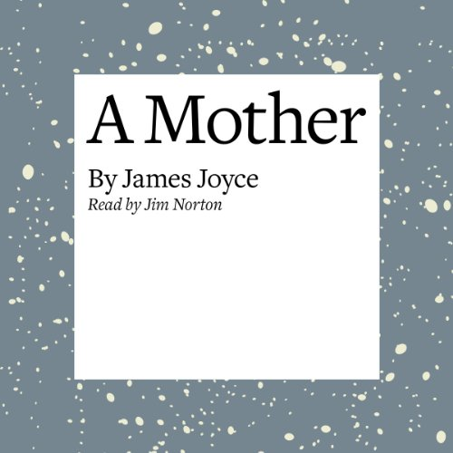 A Mother                   Written by:                                                                                                                                 James Joyce                               Narrated by:                                                                                                                                 Jim Norton                      Length: 26 mins     Not rated yet     Overall 0.0