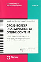 Cross-border Dissemination of Online Content: Current and Possible Future Regulation of the Online Environment With a Focus on the Eu E-commerce Directive (Schriftenreihe Medienforschung Der Landesanstalt Fur Medien Nrw)