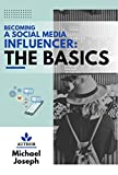 Becoming a Social Media Influencer: The Basics (English Edition)