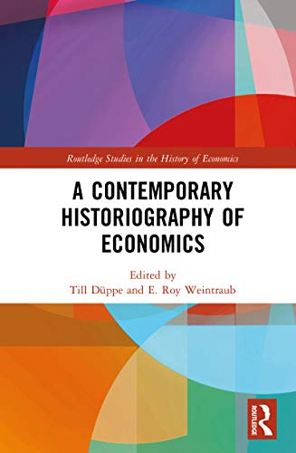 A Contemporary Historiography of Economics (Routledge Studies in the History of Economics Book 213) (English Edition)