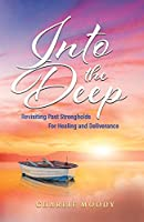 Into the Deep: Revisiting Past Strongholds for Healing and Deliverance