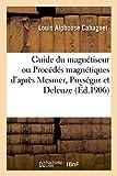 Guide Du Magnétiseur Ou Procédés Magnétiques d'Après Mesmer, Puységur Et Deleuze: : MIS À La Portée de Tout Le Monde (3e Édition)