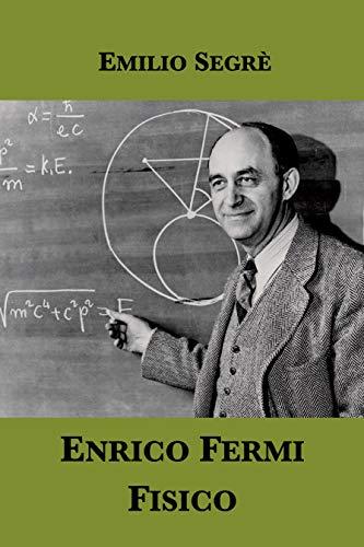 Enrico Fermi, fisico. Una biografia scientifica