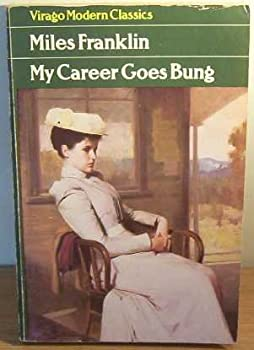 My Career Goes Bung - Purporting to be the Autobiography Of Sybylla Penelope Melvyn 086068220X Book Cover