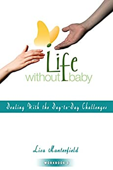 Life Without Baby Workbook 3: Dealing With the Day-to-Day Challenges by [Lisa Manterfield]