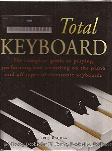 Total Keyboard, the complete guide to playing, performing and recording on the piano and all types of electronic keyboards