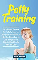 Potty Training: The Ultimate Guide on How to Potty Train and Discipline your Toddler to Get Him Diaper Free in Just a Weekend with a Step-by-Step Plan for Boys and Girls