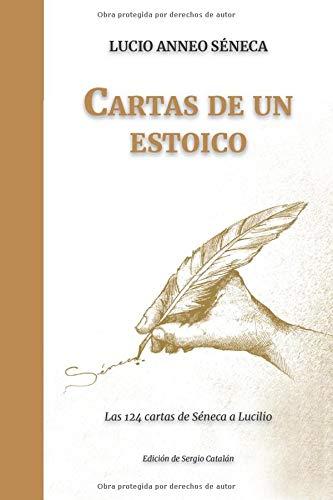 Cartas de un ESTOICO: Las 124 cartas de Séneca a Lucilio (Spanish Edition)
