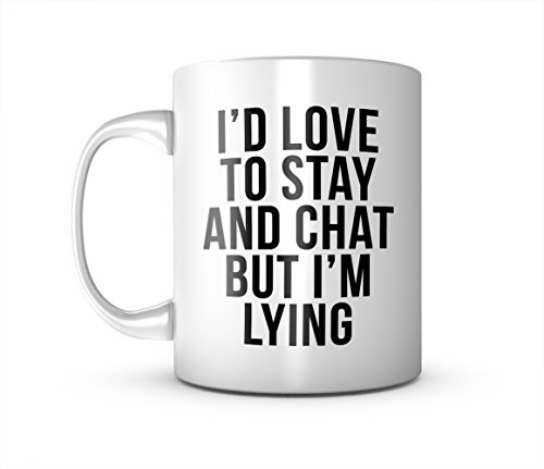 I'd Love To Stay And Chat But I'm Lying Komisch Sarcastic Keramik Tasse Kaffee Tee Becher Mug