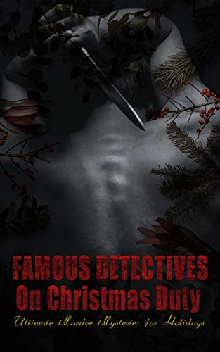 Famous Detectives On Christmas Duty - Ultimate Murder Mysteries for Holidays: Sherlock Holmes Adventures, Hercule Poirot Cases, Father Brown Mysteries, Arsene Lupin