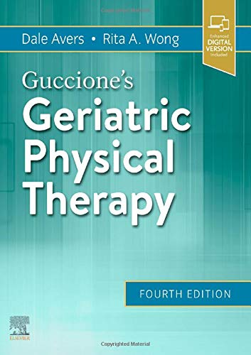 Compare Textbook Prices for Guccione's Geriatric Physical Therapy 4 Edition ISBN 9780323609128 by Avers PT  DPT  PhD  FAPTA, Dale,Wong PT  EdD  FAPTA, Rita