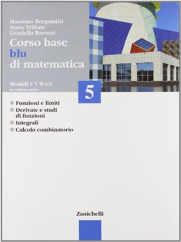 Corso base blu di matematica. Modulo U-V-W-Alfa 1. Per le Scuole superiori: 5