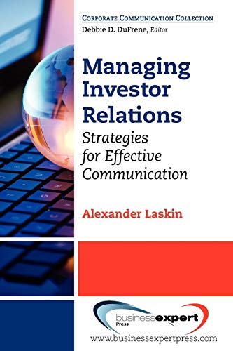 Managing Investor Relations: Strategies for Effective Communication (Corporate Communication Collection)
