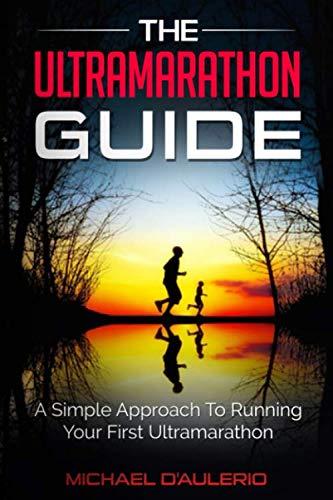 The Ultramarathon Guide: A Simple Approach To Running Your First Ultramarathon