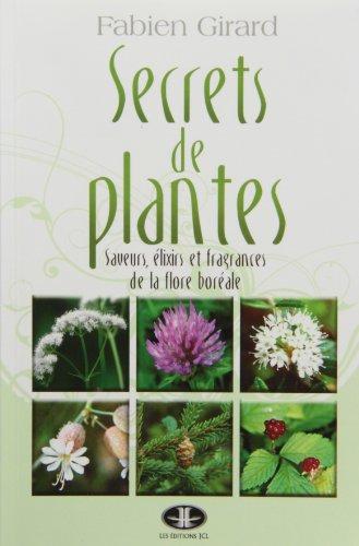 Secrets de plantes: Saveurs, élixirs et fragrances de la flore boréale