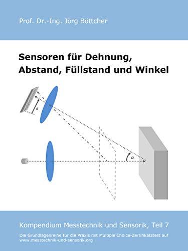 Sensoren für Dehnung, Abstand, Füllstand und Winkel: Kompendium Messtechnik und Sensorik, Teil 7 (Das Kompendium Messtechnik und Sensorik in Einzelkapiteln) (German Edition)