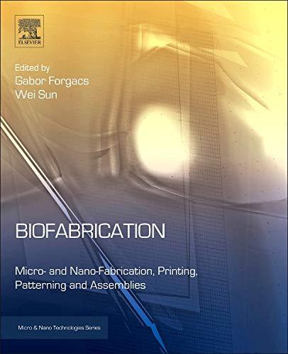 Biofabrication: Micro- and Nano-fabrication, Printing, Patterning and Assemblies (Micro and Nano Technologies)
