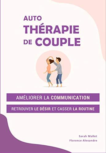 Auto-thérapie de couple: améliorer la communication, retrouver le désir et casser la routine