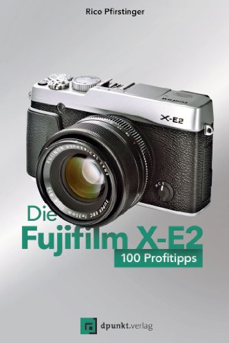 Die Fujifilm X-E2: 100 Profitipps