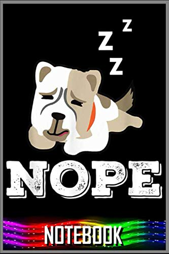 Notebook: Nope Lazy Alabai Dog Puppy Lover Gift 100 page 6x9 inch