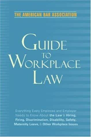 American Bar Association Guide to Workplace Law, 2nd Edition: Everything Every Employer and Employee Needs to Know About the Law & Hiring, Firing, ... Maternity Leave, & Other Workplace Issues