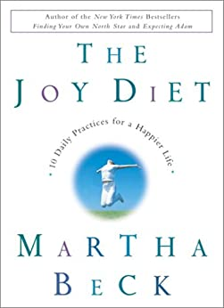 The Joy Diet: 10 Daily Practices for a Happier Life by [Martha Beck]