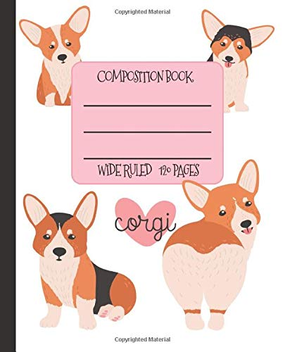 Wide Ruled Composition Book: Super Cute Corgi Composition Notebook for school, work, or home!  Keep your notes organized and your favorite dog on ... (Dog Lovers Composition Books, Band 9)