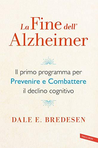 La fine dell'Alzheimer: Il primo programma per prevenire e combattere il declino cognitivo