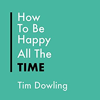 How to Be Happy All the Time audiobook cover art