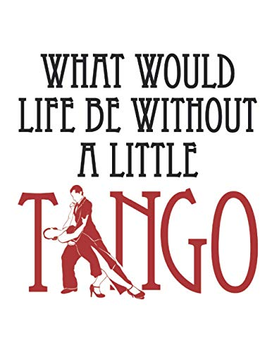 What Would Life Be Without a Little Tango: Dance 2021 Weekly Planner (Jan 2021 to Dec 2021), Large Paperback Calendar Schedule Organizer, Latin Dancer Gift