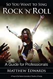 So You Want to Sing Rock 'n' Roll: A Guide for Professionals (Volume 2) (So You Want to Sing (2))