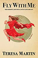 Fly With Me: One Woman's Leap Into a Life of Love and Joy