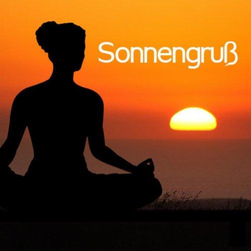 Sonnengruß: Yogamusik und Entspannungsmusik für Konzentration, Meditation, Ruhe und Tiefenentspannung