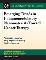Emerging Trends in Immunomodulatory Nanomaterials Toward Cancer Therapy (Synthesis Lectures on Biomedical Engineering)