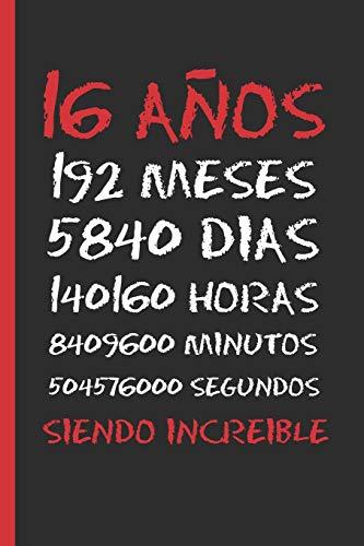 16 AÑOS SIENDO INCREIBLE: REGALO DE CUMPLEAÑOS ORIGINAL Y DIVERTIDO. DIARIO, CUADERNO DE NOTAS, APUNTES O AGENDA.
