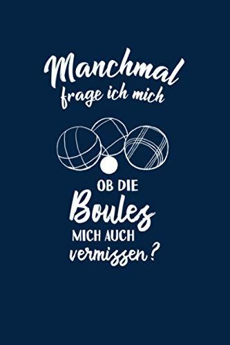 Petanque: Ob die Boules mich vermissen?: Notizbuch / Notizheft für Boulespieler-in Petanquespieler-in Boule Boccia A5 (6x9in) liniert mit Linien