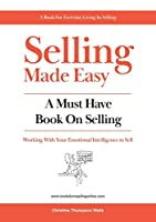 Selling Made Easy: A Must Have Book on Selling