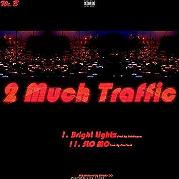 2 Much Traffic.