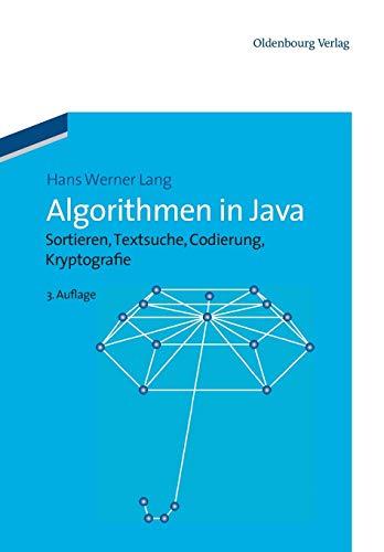 Algorithmen in Java: Sortieren, Textsuche, Codierung, Kryptografie: 3.Auflage: Sortieren, Textsuche, Codierung, Kryptographie