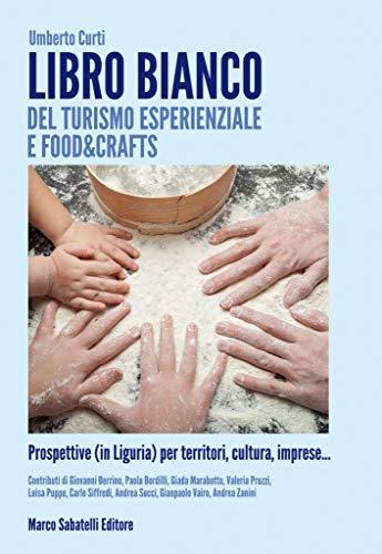 Libro bianco del turismo esperinziale e Food&Crafts: Prospettive (in Liguria) per territori, cultura, imprese...