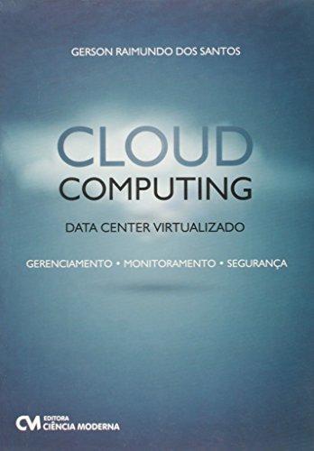 Cloud Computing. Data Center Virtualizado. Gerenciamento, Monitoramento, Segurança