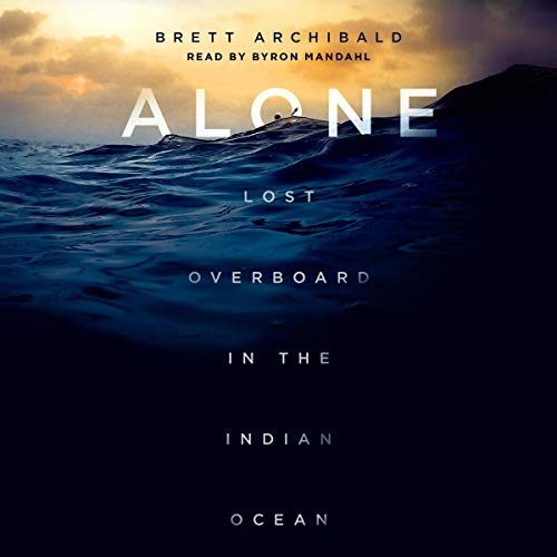 Alone     Lost Overboard in the Indian Ocean              By:                                                                                                                                 Brett Archibald                               Narrated by:                                                                                                                                 Byron Mandahl                      Length: 10 hrs and 26 mins     3 ratings     Overall 4.3