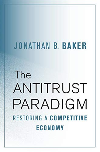Compare Textbook Prices for The Antitrust Paradigm: Restoring a Competitive Economy 1 Edition ISBN 9780674975781 by Baker, Jonathan B.