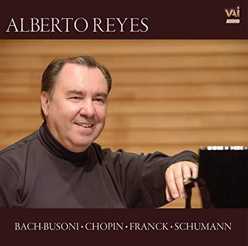 Alberto Reyes joue Bach-Busoni, Chopin, Franck, Schumann : uvres pour piano.