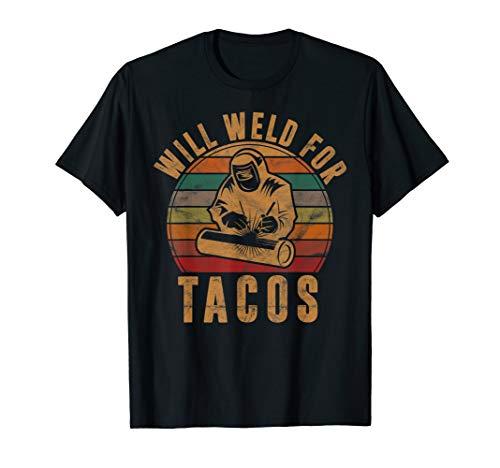 Mens Will Weld for Tacos Welder Gift Funny Welding Costume Weld T-Shirt